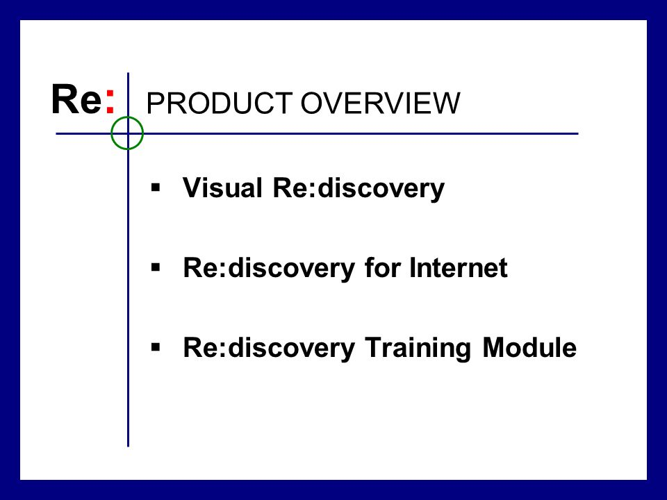 Visual Re:discovery Re:discovery for Internet Re:discovery Training Module Re : PRODUCT OVERVIEW