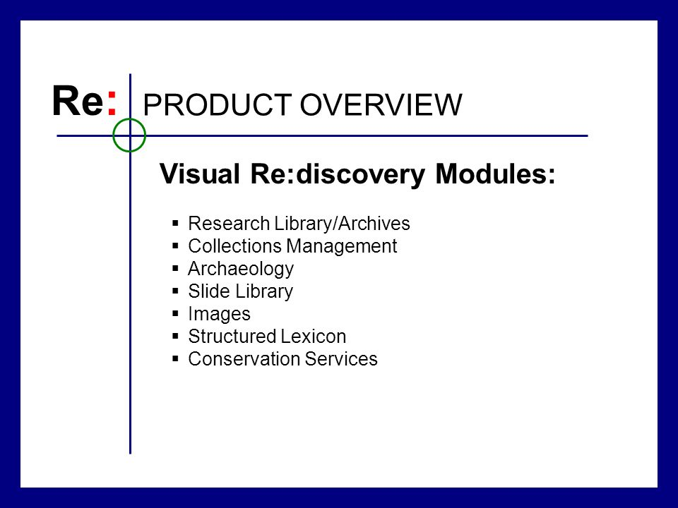 Research Library/Archives Collections Management Archaeology Slide Library Images Structured Lexicon Conservation Services Re : PRODUCT OVERVIEW Visual Re:discovery Modules: