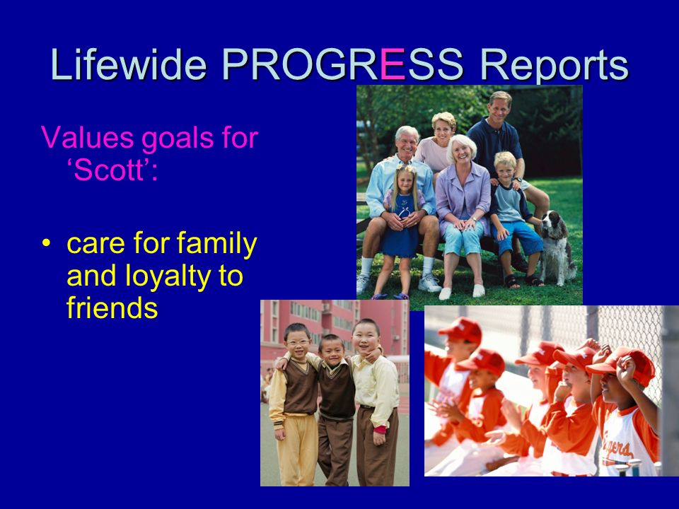 Lifewide PROGRESS Reports Values goals for Scott: care for family and loyalty to friends