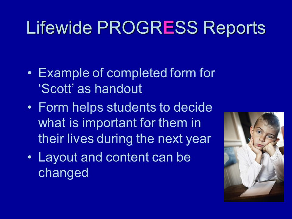 Lifewide PROGRESS Reports Example of completed form for Scott as handout Form helps students to decide what is important for them in their lives durin