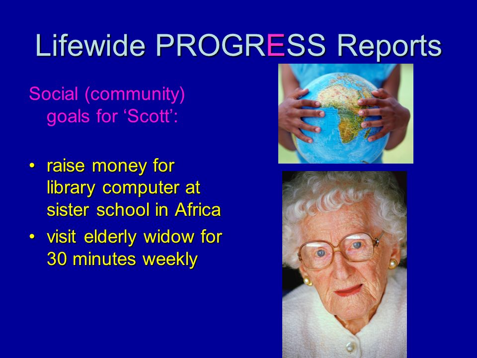 Lifewide PROGRESS Reports Social (community) goals for Scott: raise money for library computer at sister school in Africaraise money for library compu