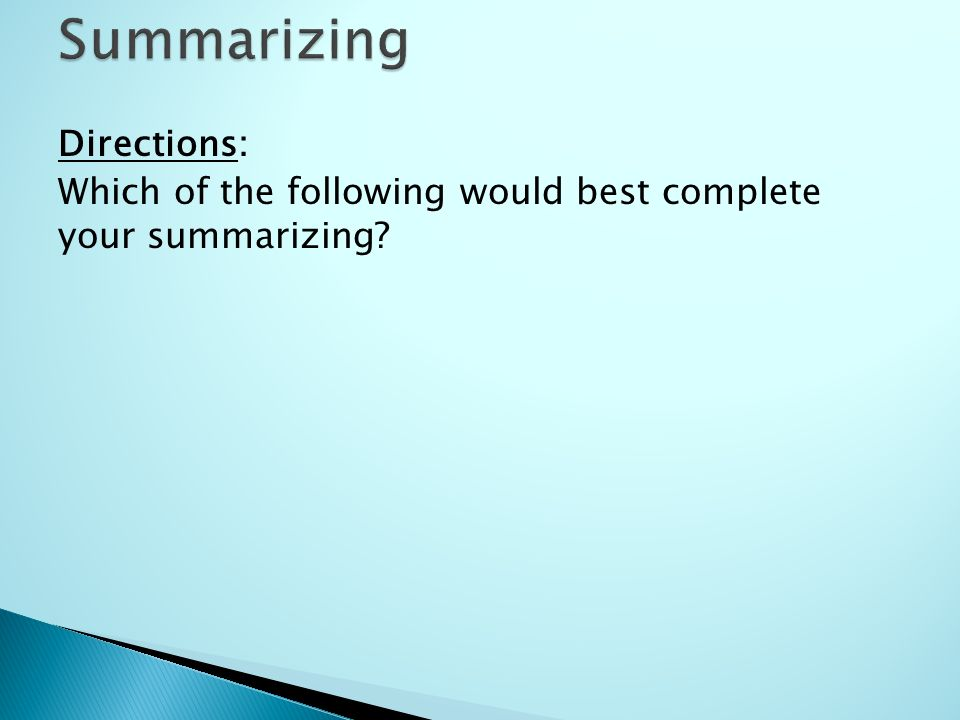 Directions: Which of the following would best complete your summarizing?
