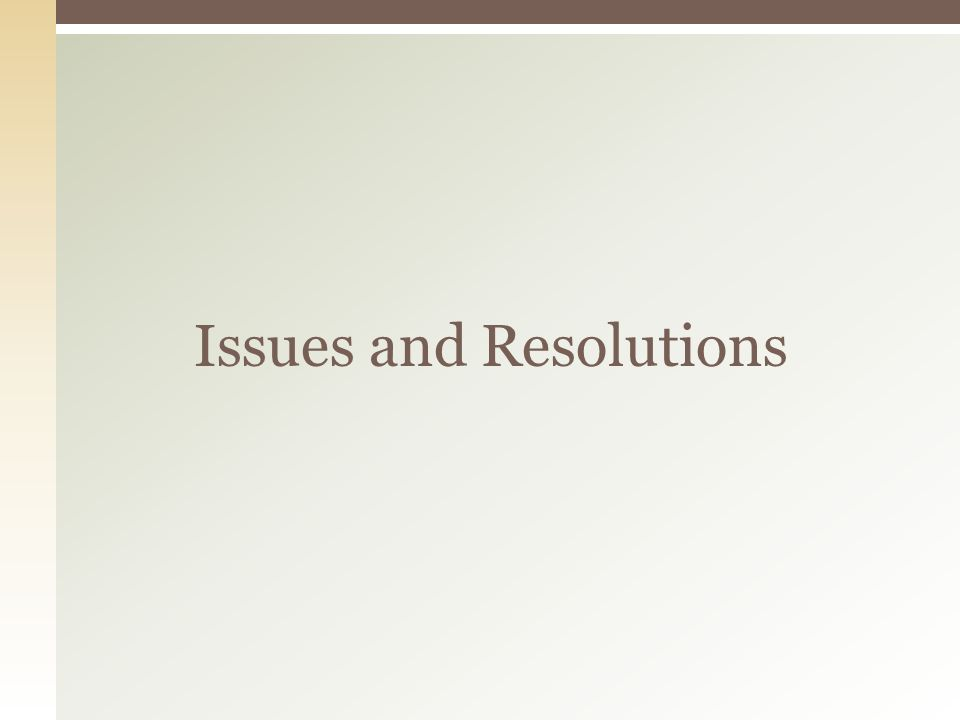 Issues and Resolutions