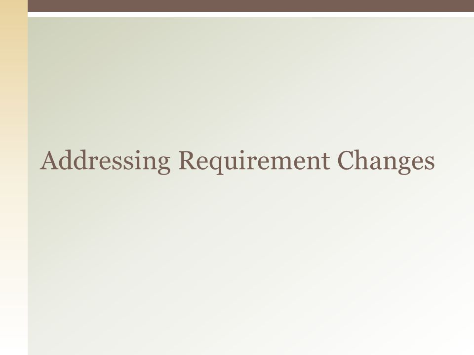 Addressing Requirement Changes