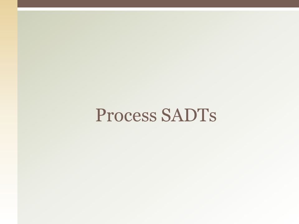Process SADTs