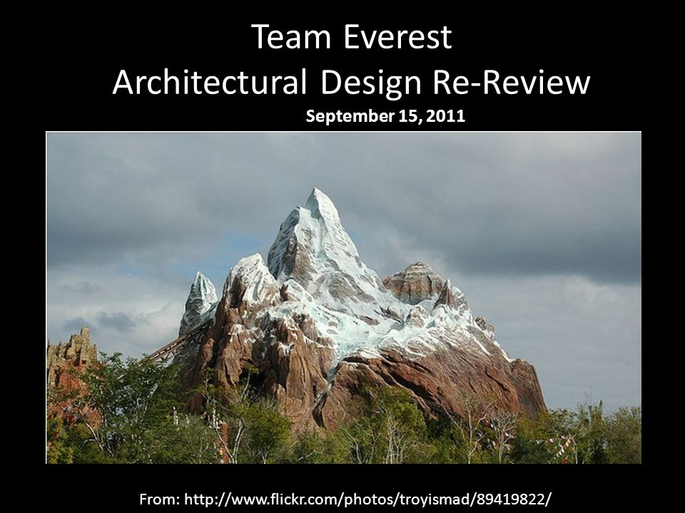 Team Everest Architectural Design Re-Review September 15, 2011 From: http://www.flickr.com/photos/troyismad/89419822/