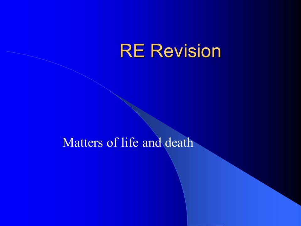 RE Revision Matters of life and death