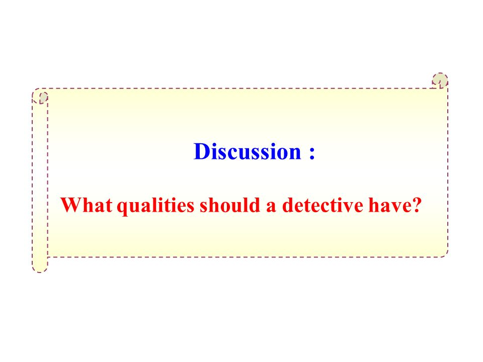 Discussion : What qualities should a detective have