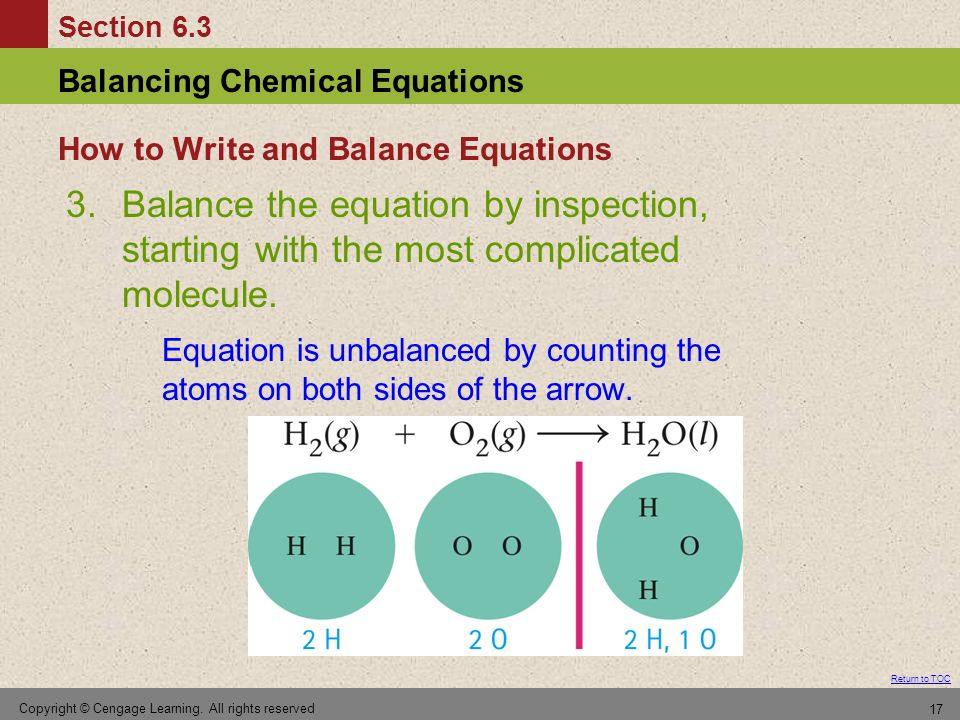 Section 6.3 Balancing Chemical Equations Return to TOC Copyright © Cengage Learning. All rights reserved 17 3.Balance the equation by inspection, star