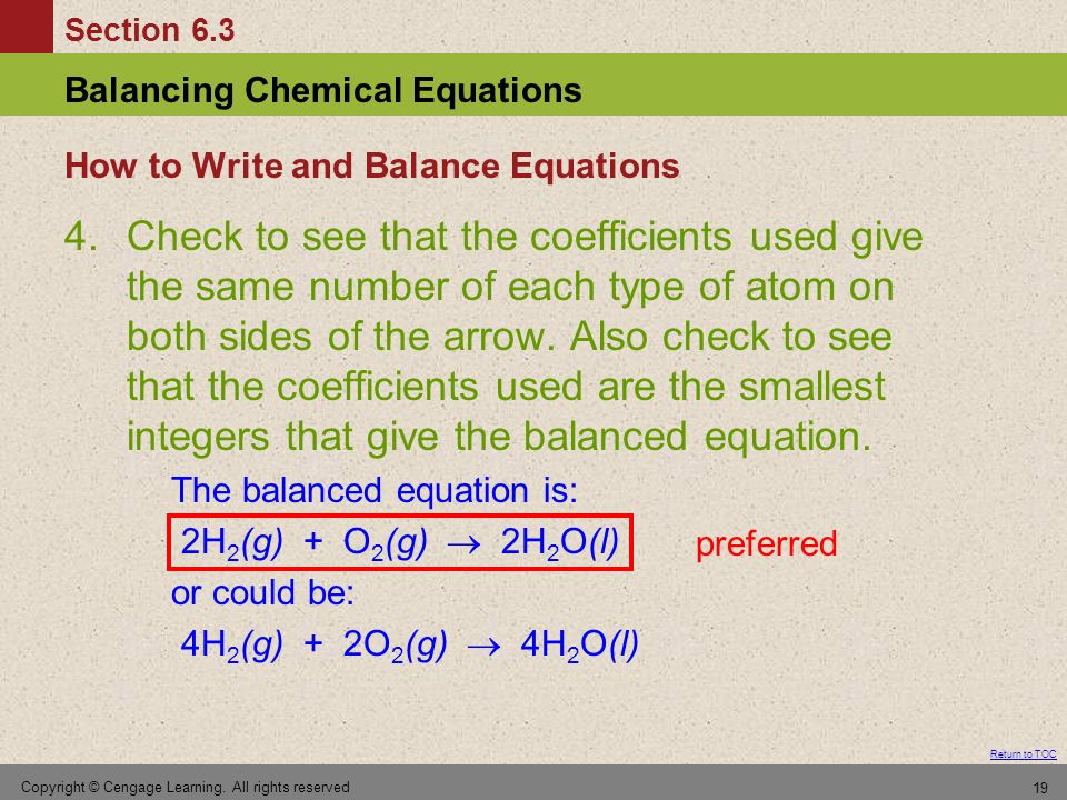 Section 6.3 Balancing Chemical Equations Return to TOC Copyright © Cengage Learning. All rights reserved 19 How to Write and Balance Equations 4.Check