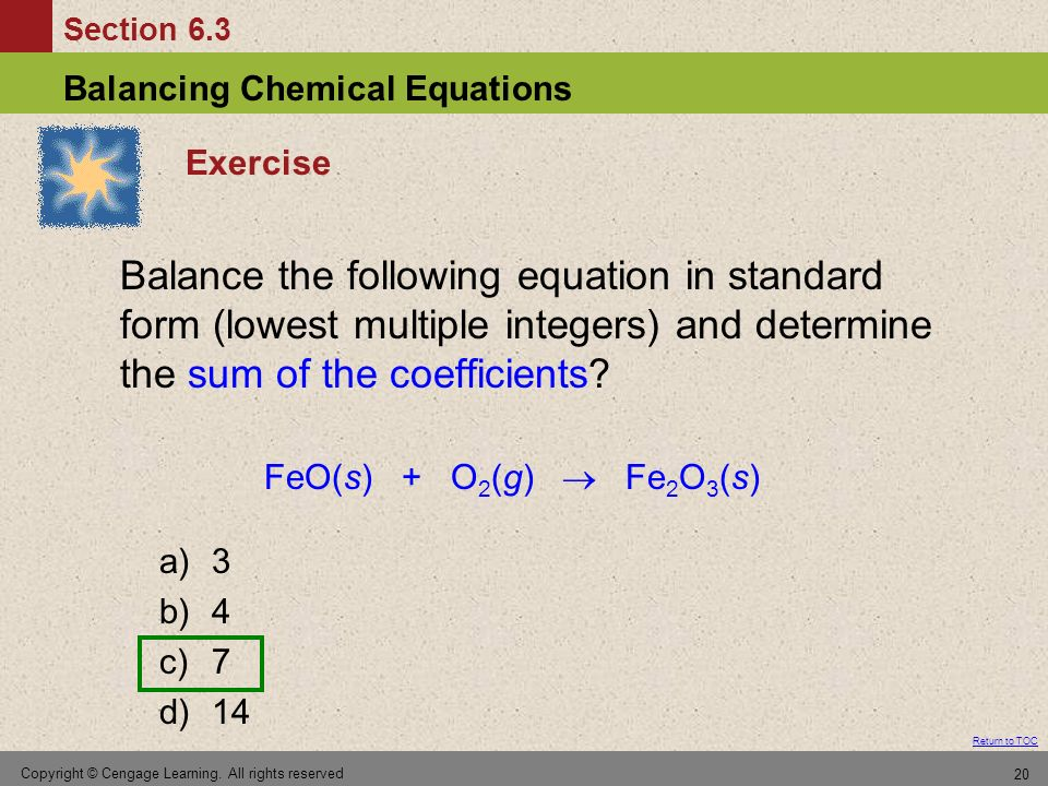 Section 6.3 Balancing Chemical Equations Return to TOC Copyright © Cengage Learning. All rights reserved 20 Exercise Balance the following equation in
