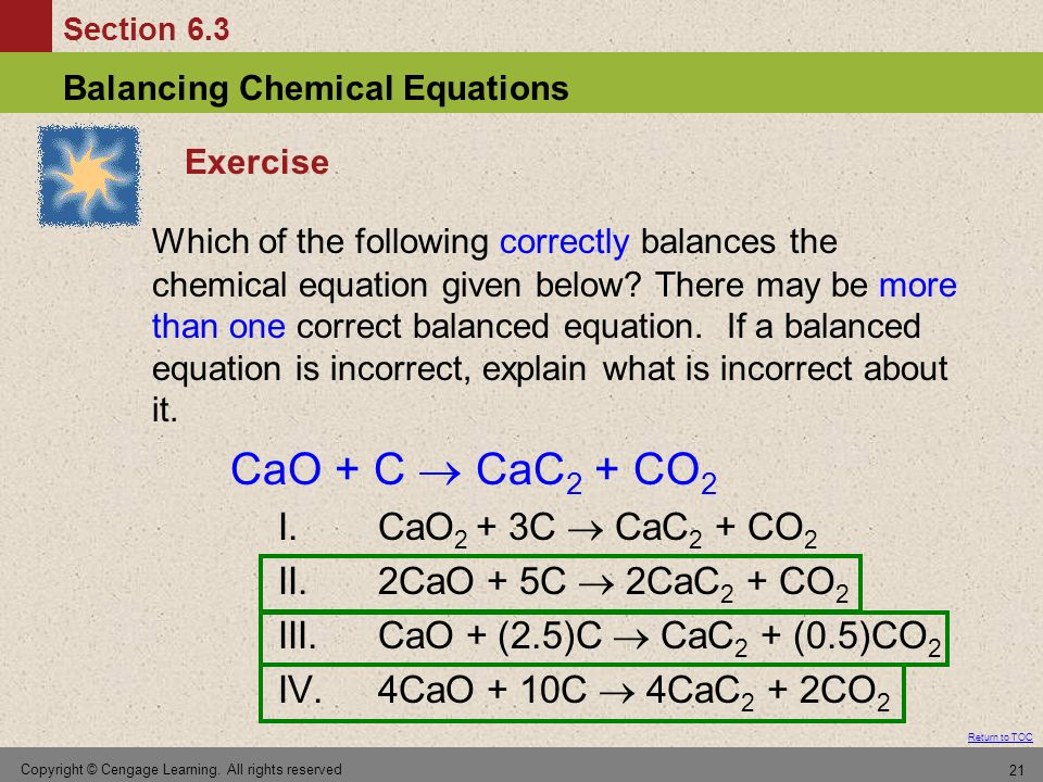 Section 6.3 Balancing Chemical Equations Return to TOC Copyright © Cengage Learning. All rights reserved 21 Exercise Which of the following correctly