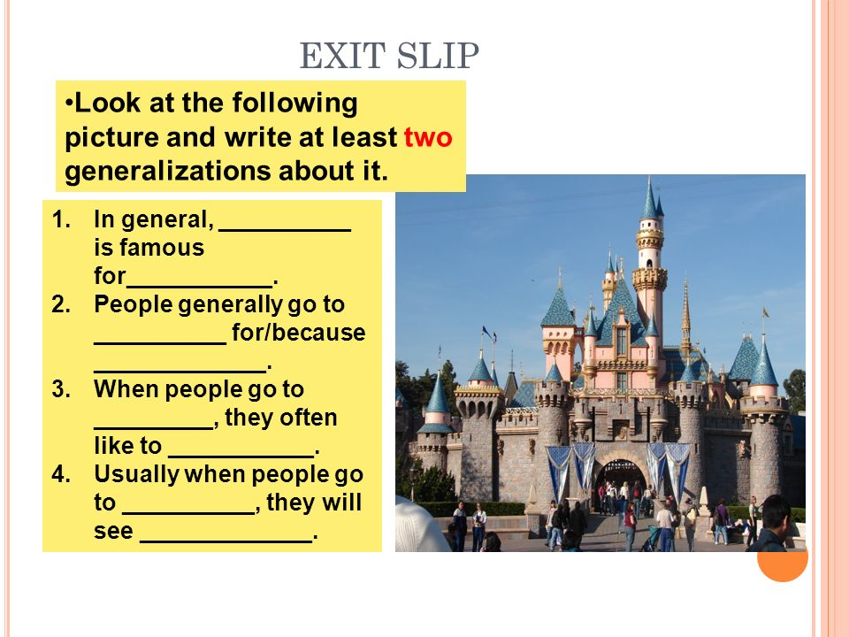 EXIT SLIP Look at the following picture and write at least two generalizations about it. 1.In general, __________ is famous for___________. 2.People g