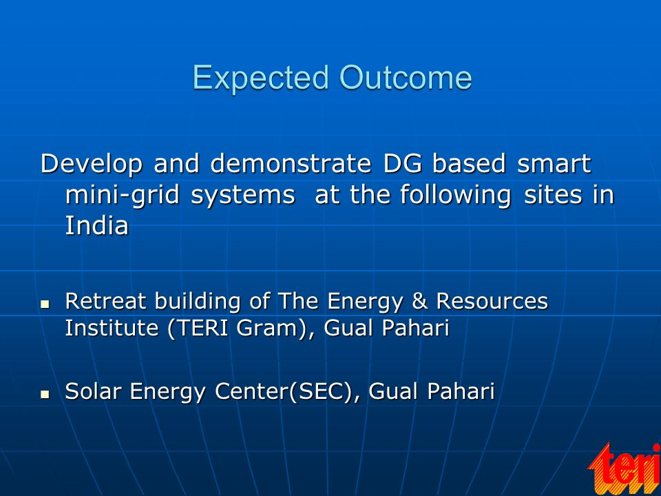 Develop and demonstrate DG based smart mini-grid systems at the following sites in India Retreat building of The Energy & Resources Institute (TERI Gr