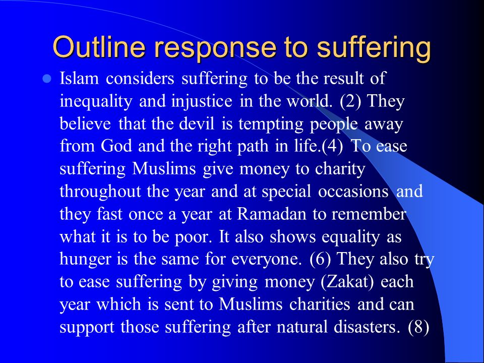 Outline response to suffering Islam considers suffering to be the result of inequality and injustice in the world. (2) They believe that the devil is
