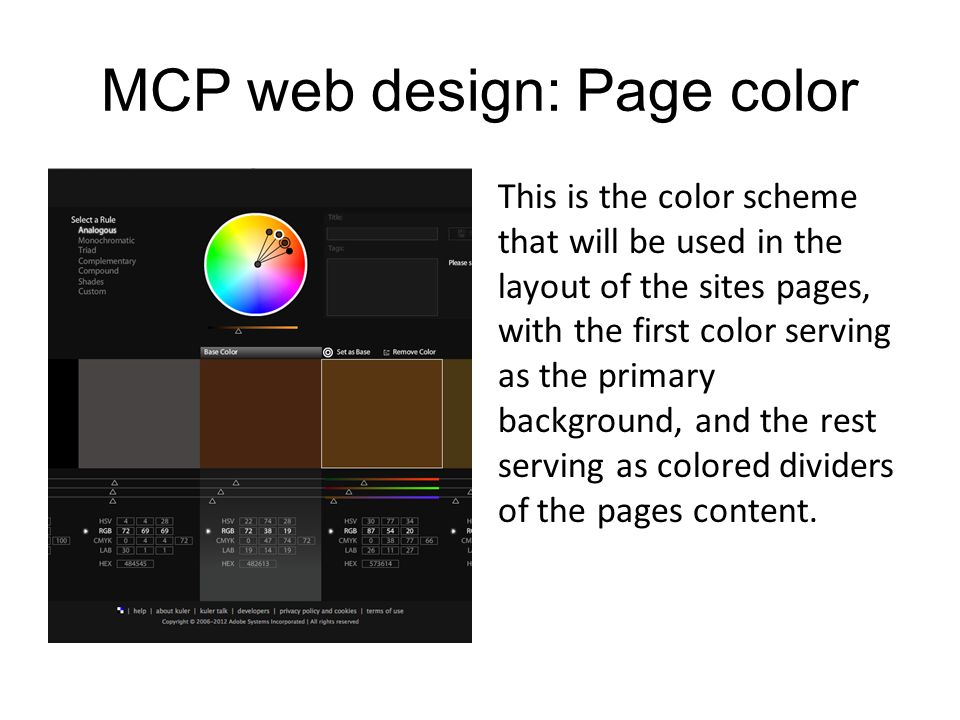 MCP web design: Page color This is the color scheme that will be used in the layout of the sites pages, with the first color serving as the primary background, and the rest serving as colored dividers of the pages content.