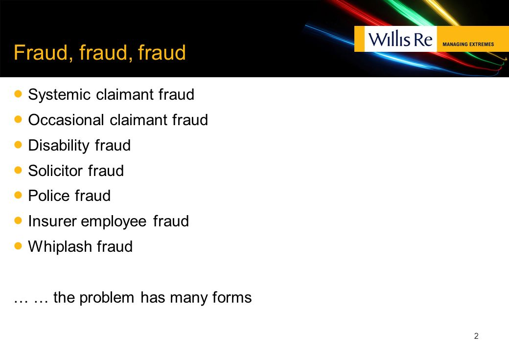 Fraud, fraud, fraud Systemic claimant fraud Occasional claimant fraud Disability fraud Solicitor fraud Police fraud Insurer employee fraud Whiplash fr
