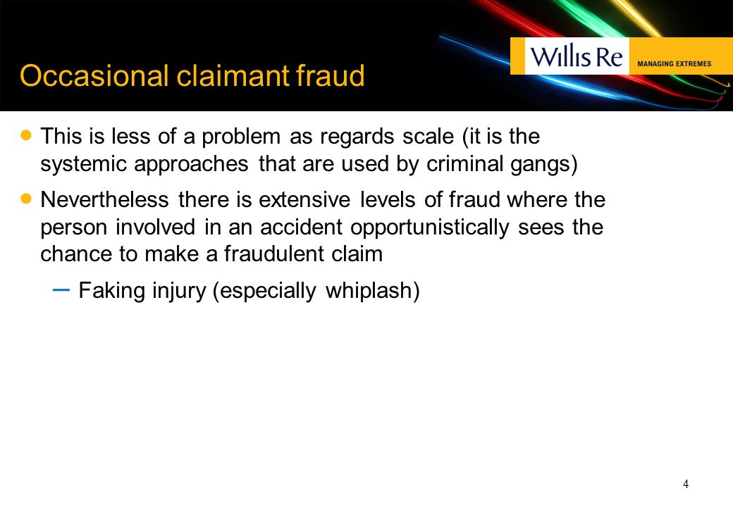 Occasional claimant fraud This is less of a problem as regards scale (it is the systemic approaches that are used by criminal gangs) Nevertheless ther