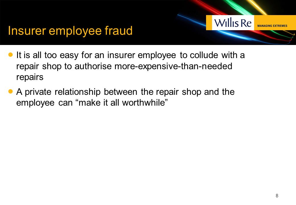 Insurer employee fraud It is all too easy for an insurer employee to collude with a repair shop to authorise more-expensive-than-needed repairs A priv