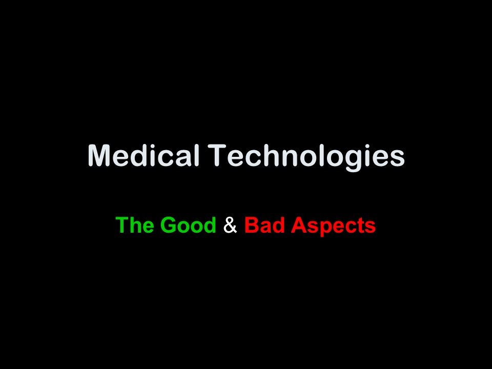 Medical Technologies The Good & Bad Aspects