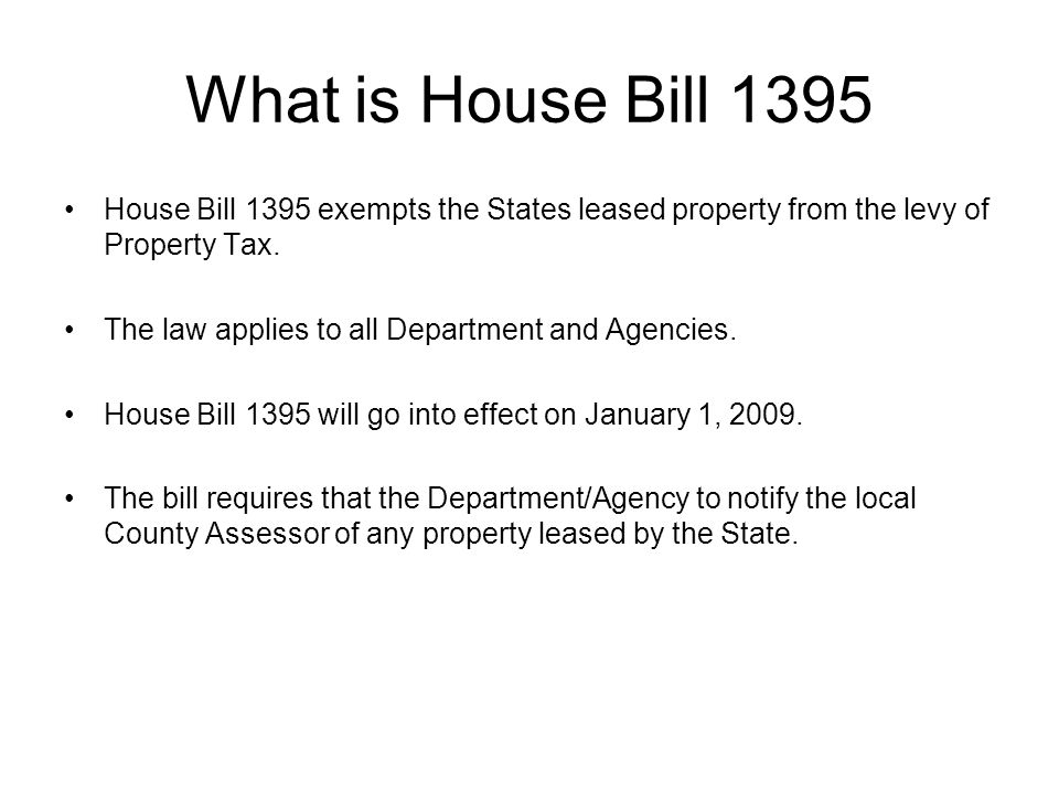 What is House Bill 1395 House Bill 1395 exempts the States leased property from the levy of Property Tax.