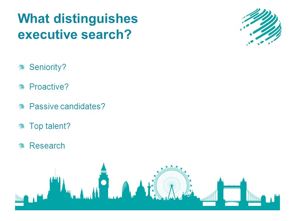 What distinguishes executive search Seniority Proactive Passive candidates Top talent Research