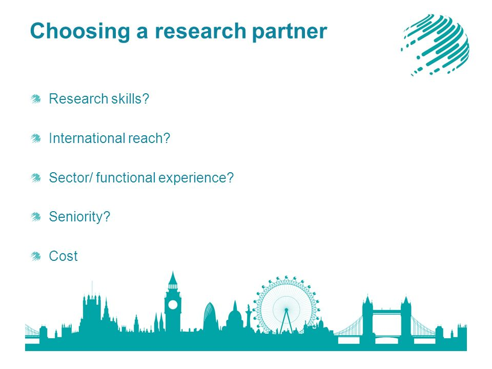 Choosing a research partner Research skills. International reach.