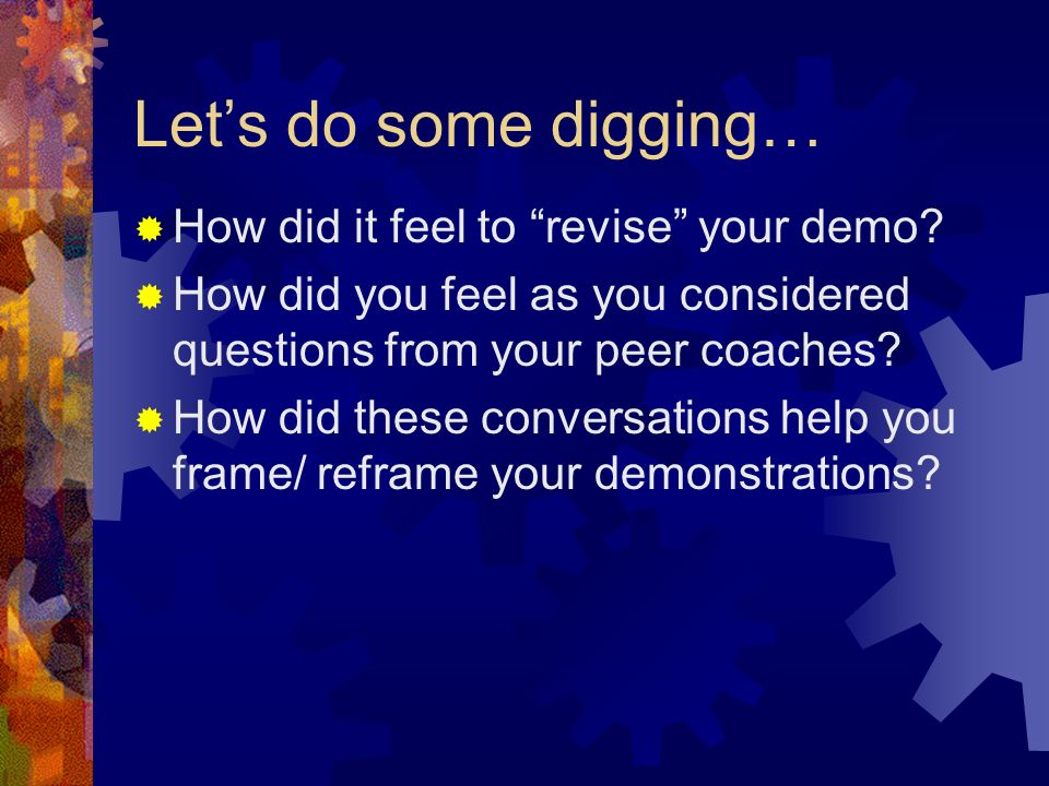 Lets do some digging… How did it feel to revise your demo.