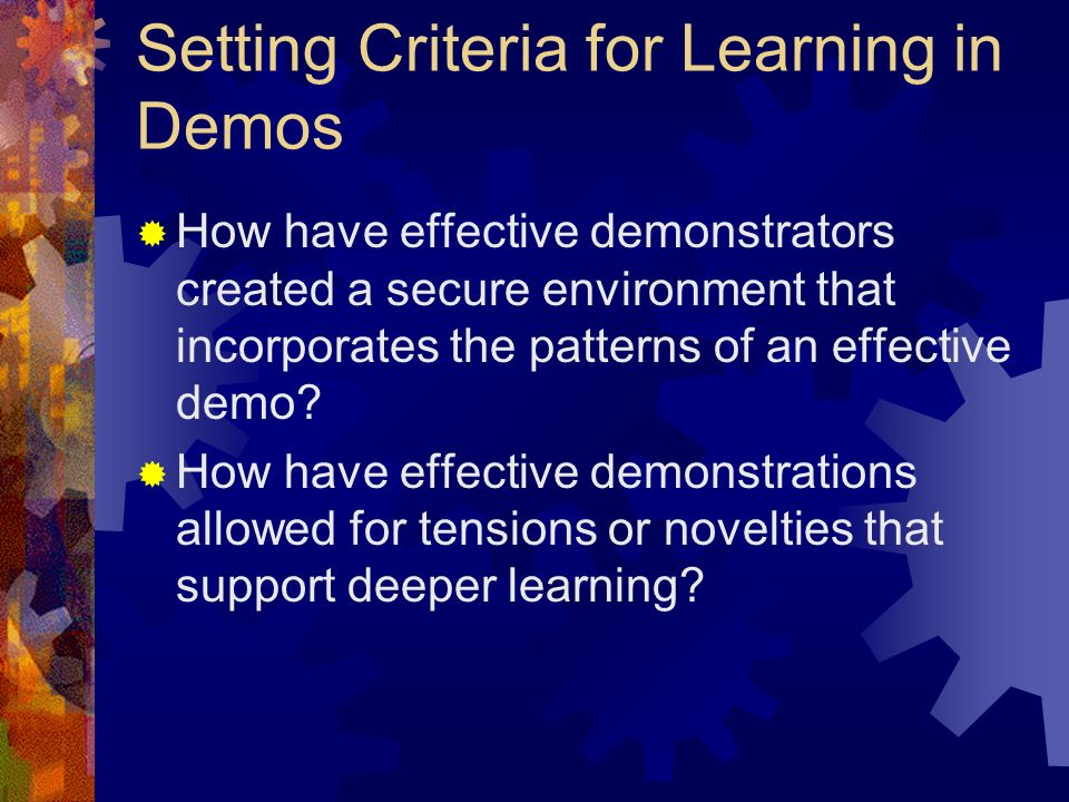 Setting Criteria for Learning in Demos How have effective demonstrators created a secure environment that incorporates the patterns of an effective demo.