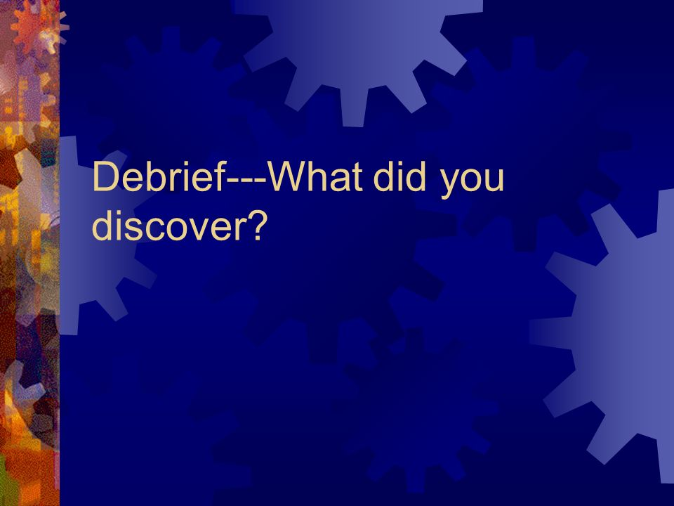 Debrief---What did you discover