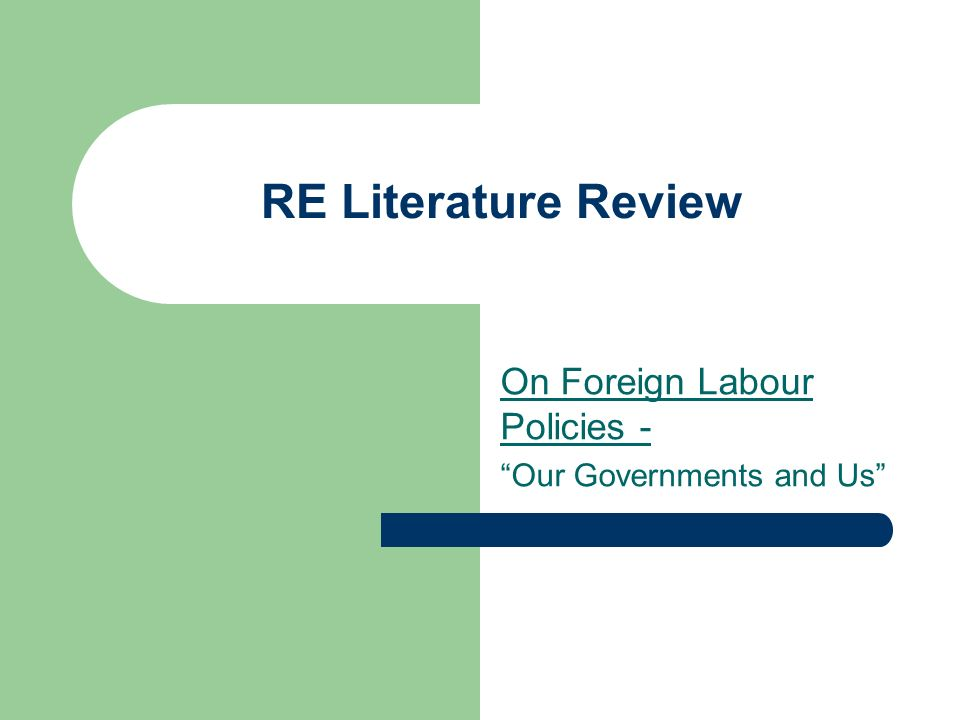 RE Literature Review On Foreign Labour Policies - Our Governments and Us