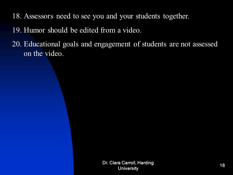 Dr. Clara Carroll, Harding University 17 10.A PZM is required for videotaping.