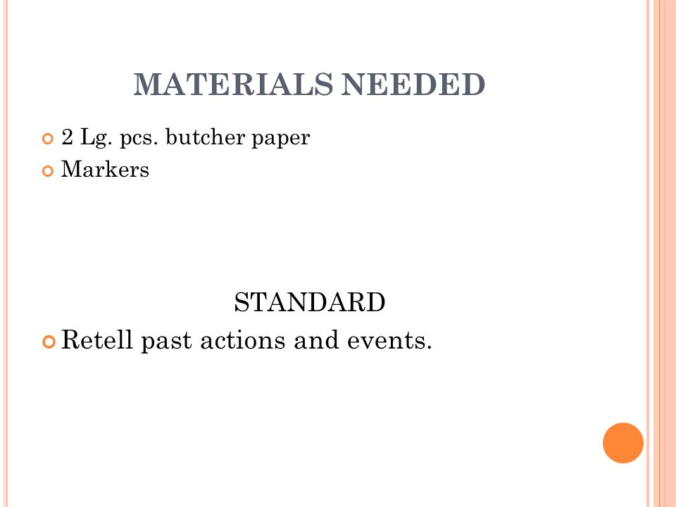 MATERIALS NEEDED 2 Lg. pcs. butcher paper Markers STANDARD Retell past actions and events.