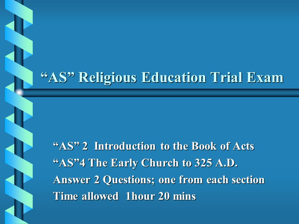 AS Religious Education Trial Exam AS 2 Introduction to the Book of Acts AS4 The Early Church to 325 A.D. Answer 2 Questions; one from each section Tim