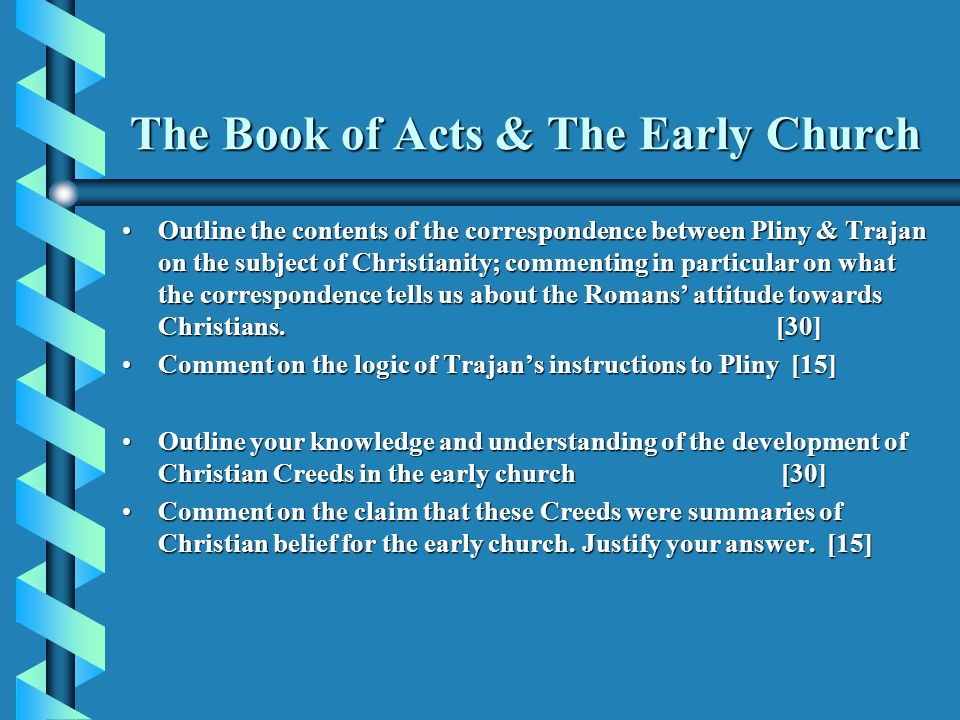 The Book of Acts & The Early Church Outline the contents of the correspondence between Pliny & Trajan on the subject of Christianity; commenting in particular on what the correspondence tells us about the Romans attitude towards Christians.