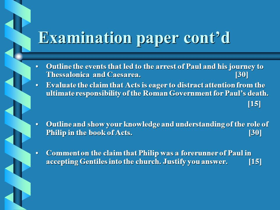 Examination paper contd Outline the events that led to the arrest of Paul and his journey to Thessalonica and Caesarea.