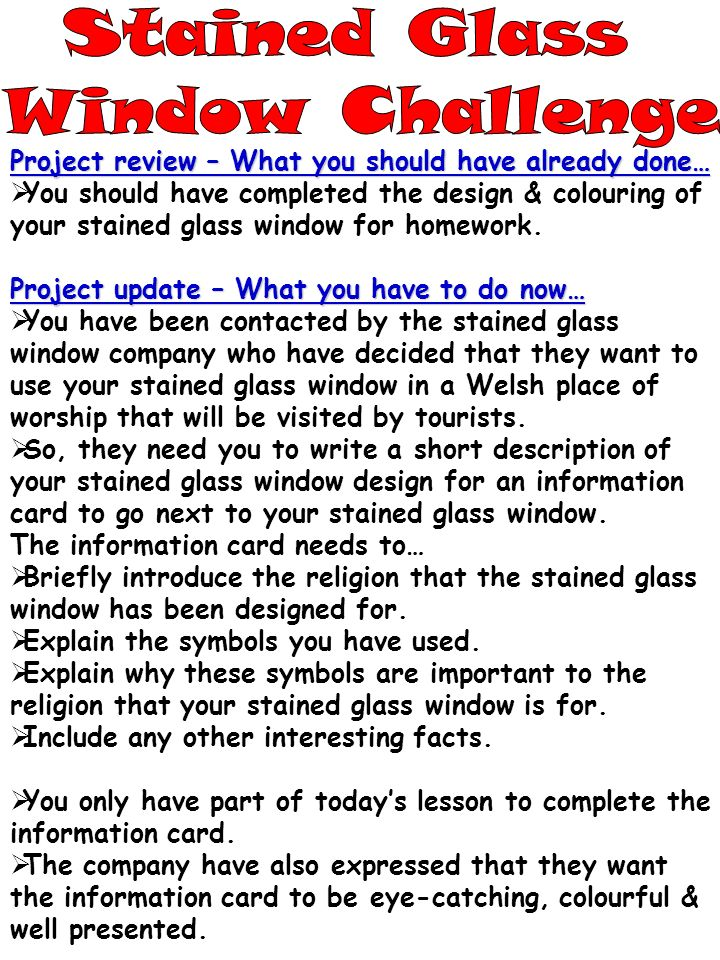 Project review – What you should have already done… You should have completed the design & colouring of your stained glass window for homework. Projec