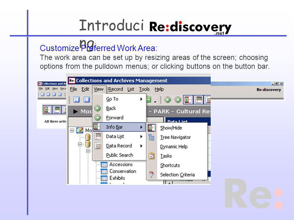 Introduci ng : Customize Preferred Work Area: The work area can be set up by resizing areas of the screen; choosing options from the pulldown menus; o
