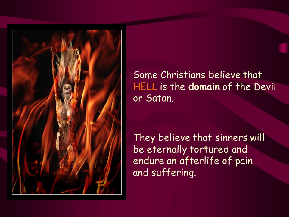 Understanding Hell ~Some Christians believe that HELL is a place of eternal punishment for people who have done wrong and rejected God. ~Some think th