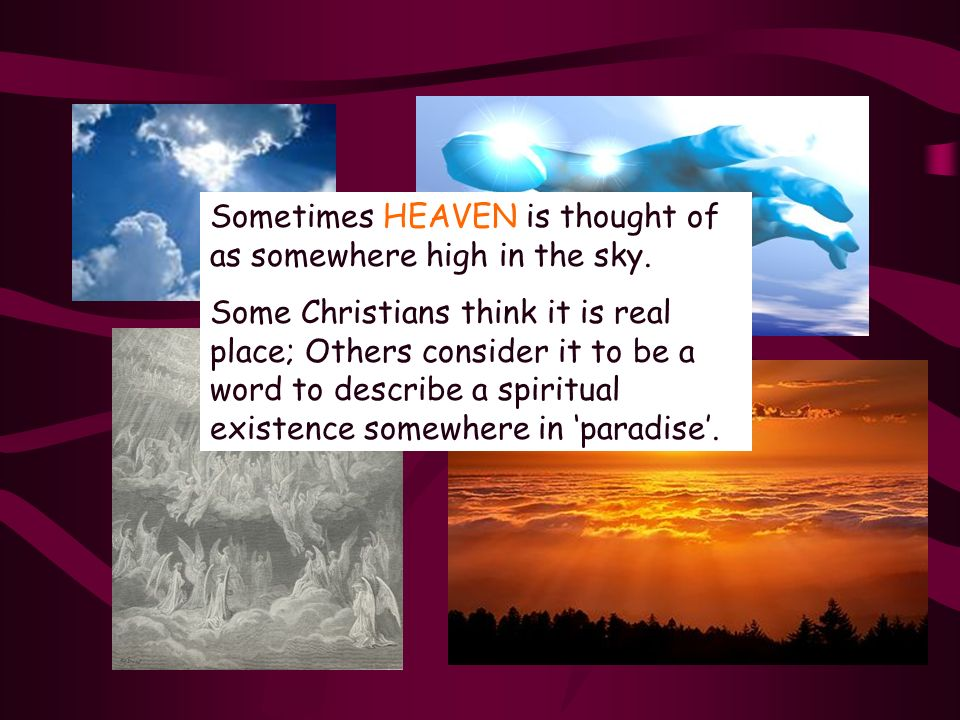 Understanding Heaven A common image of HEAVEN is a place of perfect love and happiness. Christians believe that there will be no sadness, pain or suff