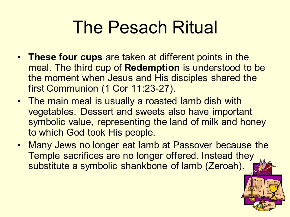 The Pesach Ritual These four cups are taken at different points in the meal. The third cup of Redemption is understood to be the moment when Jesus and