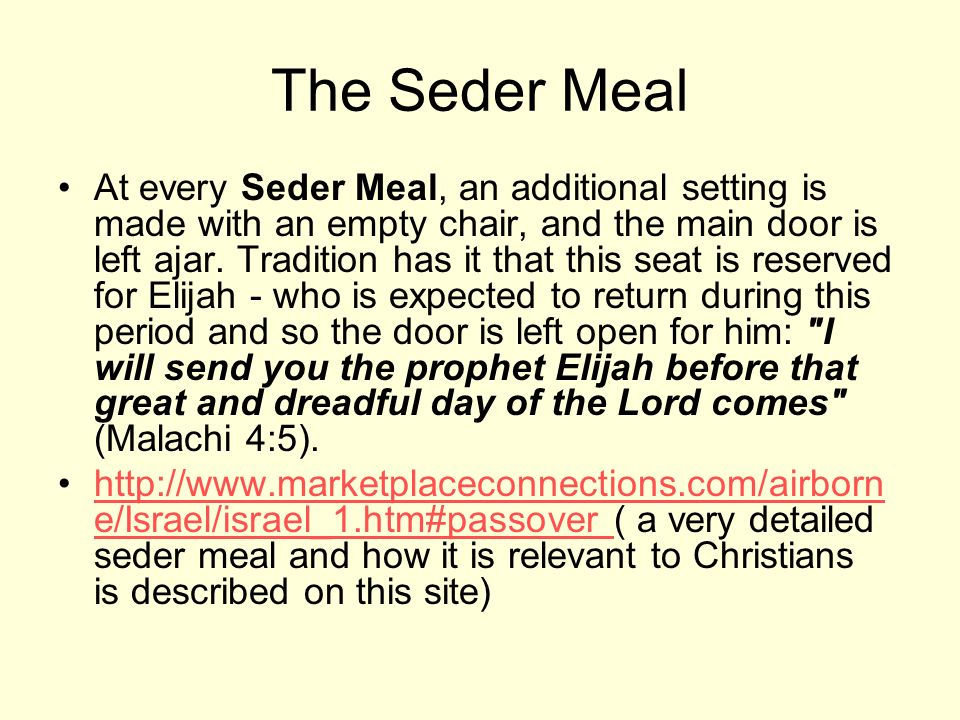 The Seder Meal At every Seder Meal, an additional setting is made with an empty chair, and the main door is left ajar.