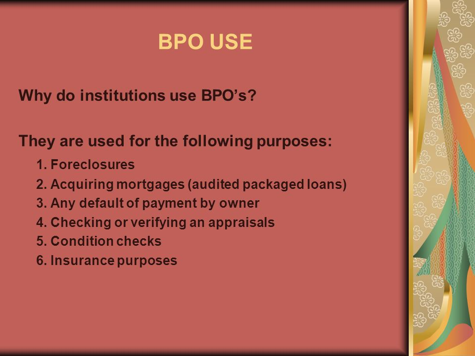 BPO USE Why do institutions use BPOs. They are used for the following purposes: 1.