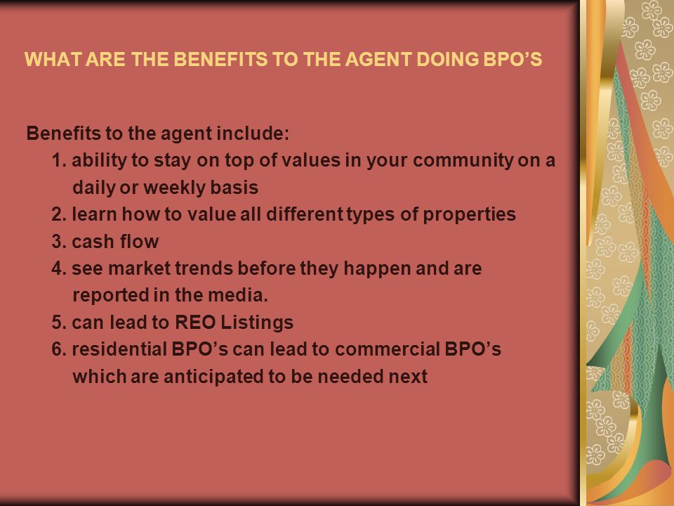 WHAT ARE THE BENEFITS TO THE AGENT DOING BPOS Benefits to the agent include: 1.