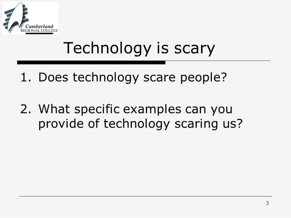 3 Technology is scary 1.Does technology scare people.