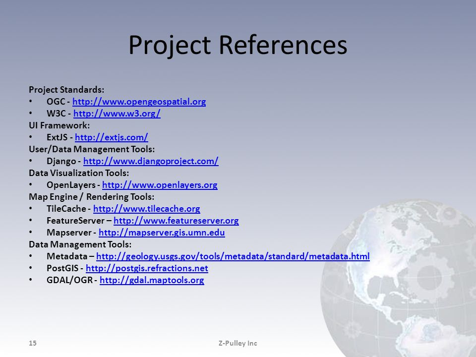 Project References Project Standards: OGC - http://www.opengeospatial.orghttp://www.opengeospatial.org W3C - http://www.w3.org/http://www.w3.org/ UI F
