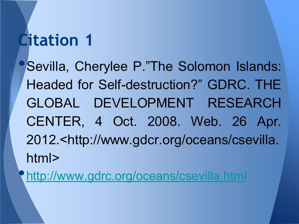 Sevilla, Cherylee P.The Solomon Islands: Headed for Self-destruction? GDRC. THE GLOBAL DEVELOPMENT RESEARCH CENTER, 4 Oct. 2008. Web. 26 Apr. 2012. ht