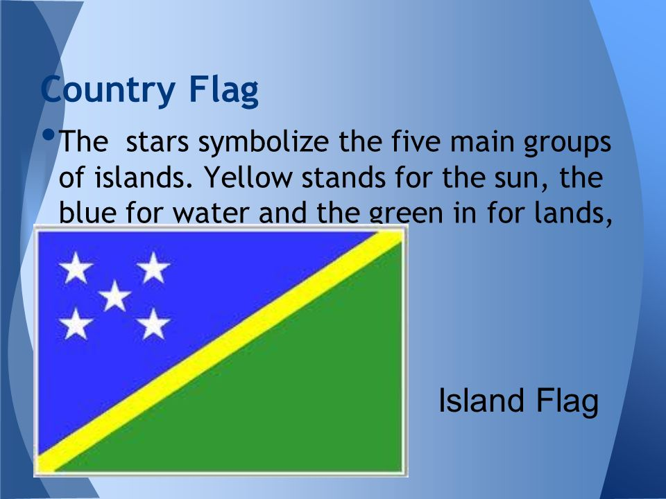 The stars symbolize the five main groups of islands. Yellow stands for the sun, the blue for water and the green in for lands, its trees and food crop