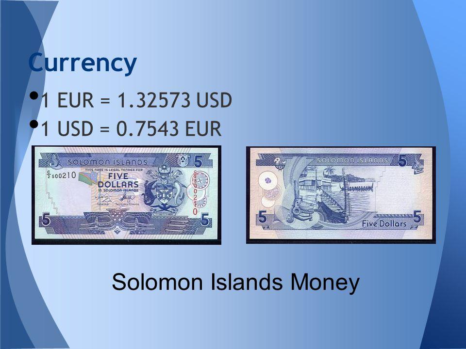 Currency 1 EUR = 1.32573 USD 1 USD = 0.7543 EUR Solomon Islands Money