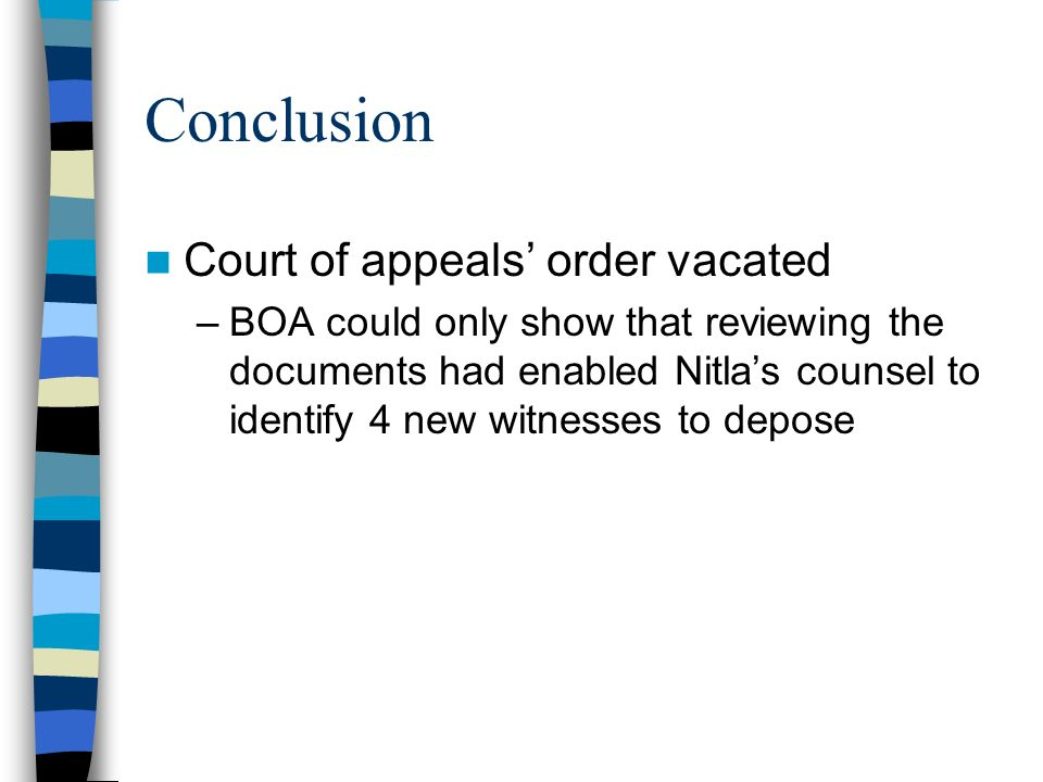 Conclusion Court of appeals order vacated –BOA could only show that reviewing the documents had enabled Nitlas counsel to identify 4 new witnesses to